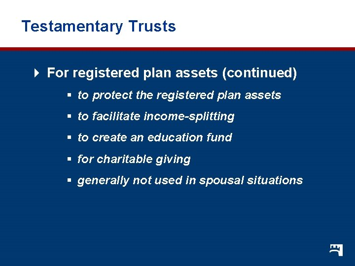 Testamentary Trusts 4 For registered plan assets (continued) § to protect the registered plan