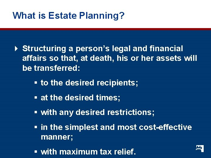 What is Estate Planning? 4 Structuring a person's legal and financial affairs so that,