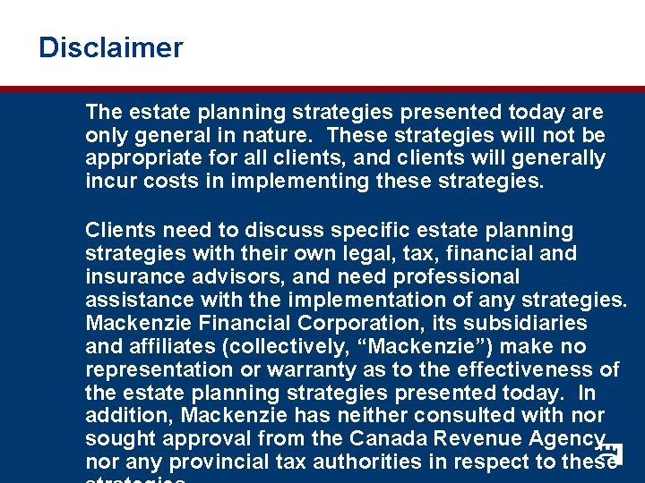 Disclaimer The estate planning strategies presented today are only general in nature. These strategies