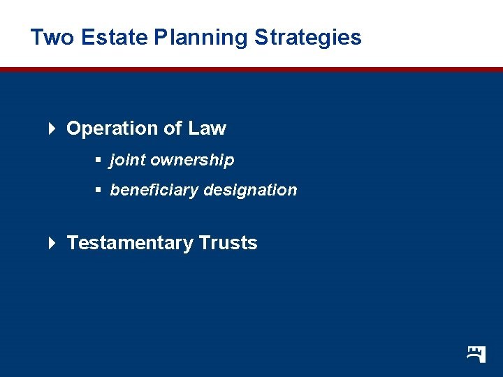 Two Estate Planning Strategies 4 Operation of Law § joint ownership § beneficiary designation