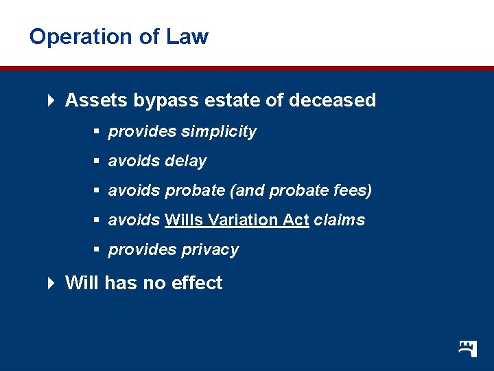 Operation of Law 4 Assets bypass estate of deceased § provides simplicity § avoids