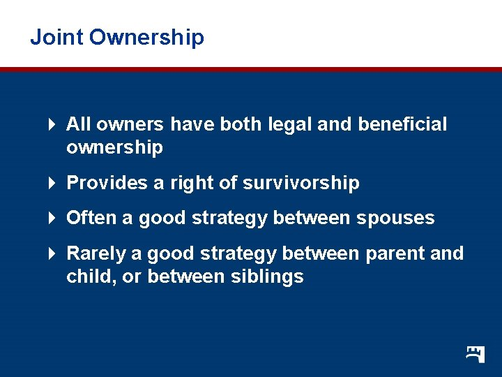 Joint Ownership 4 All owners have both legal and beneficial ownership 4 Provides a