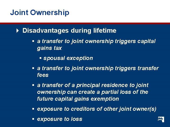 Joint Ownership 4 Disadvantages during lifetime § a transfer to joint ownership triggers capital
