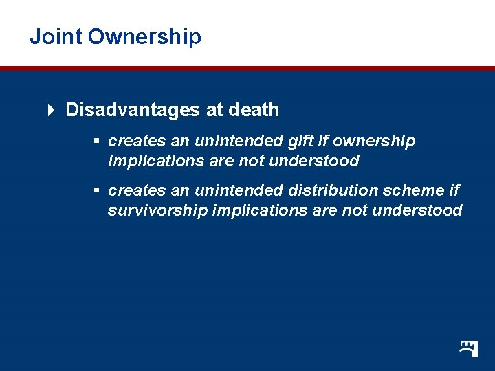 Joint Ownership 4 Disadvantages at death § creates an unintended gift if ownership implications