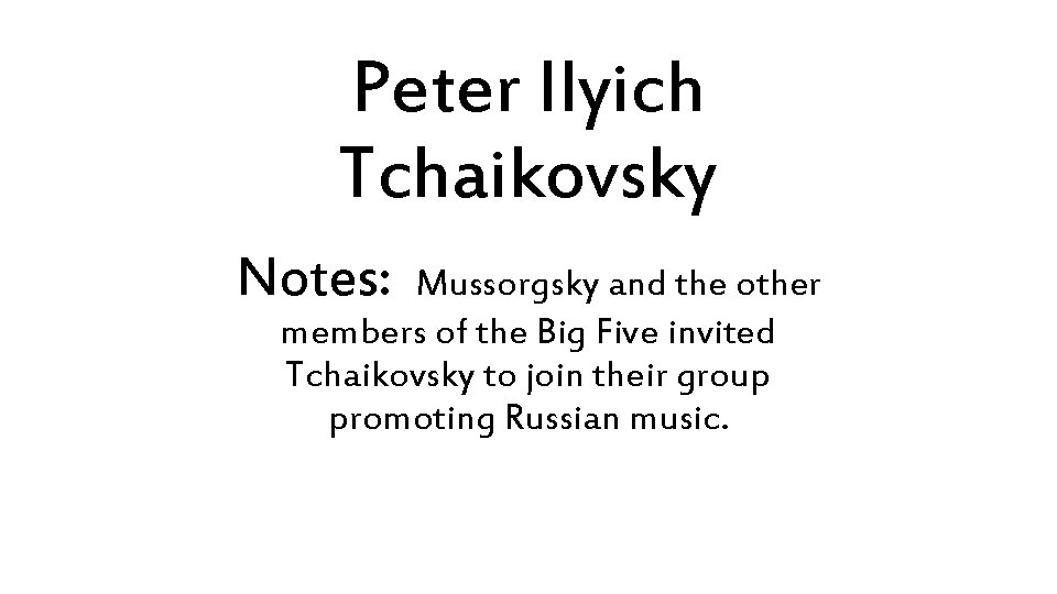 Peter Ilyich Tchaikovsky Notes: Mussorgsky and the other members of the Big Five invited