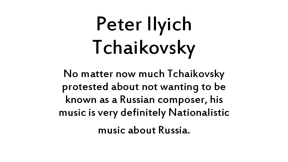 Peter Ilyich Tchaikovsky No matter now much Tchaikovsky protested about not wanting to be