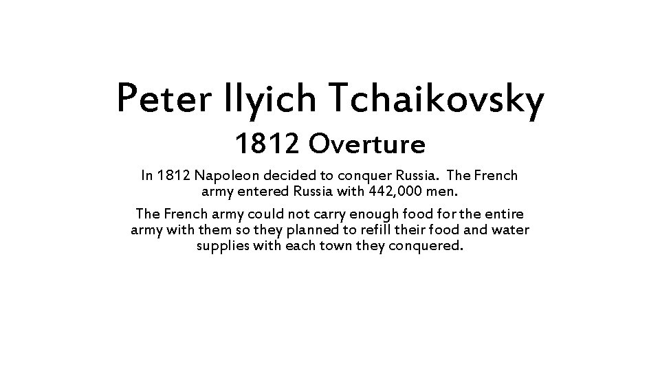 Peter Ilyich Tchaikovsky 1812 Overture In 1812 Napoleon decided to conquer Russia. The French