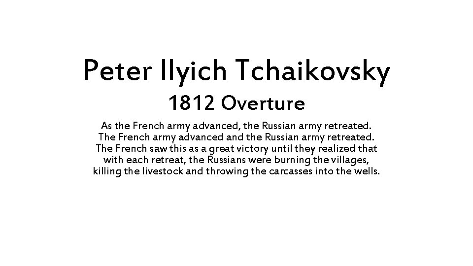 Peter Ilyich Tchaikovsky 1812 Overture As the French army advanced, the Russian army retreated.