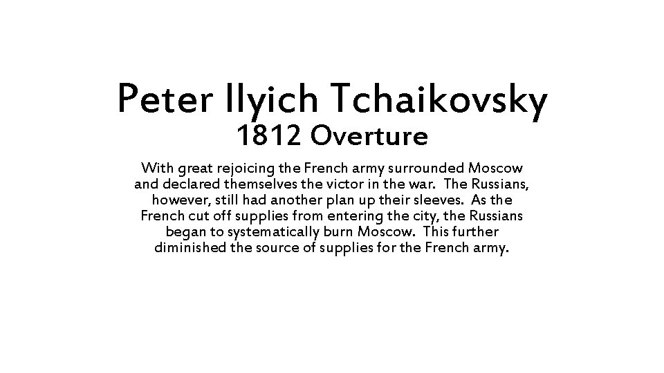 Peter Ilyich Tchaikovsky 1812 Overture With great rejoicing the French army surrounded Moscow and