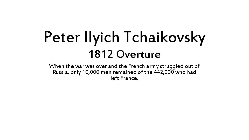 Peter Ilyich Tchaikovsky 1812 Overture When the war was over and the French army