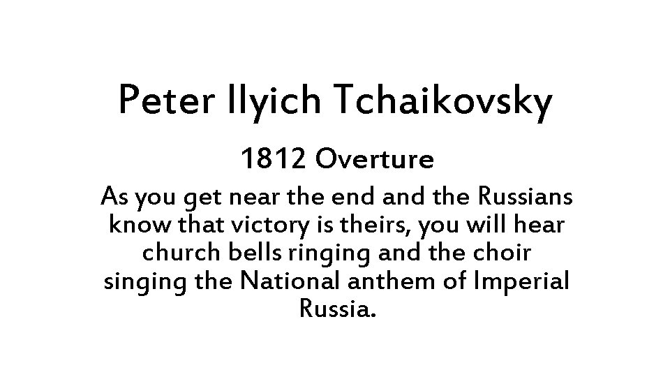 Peter Ilyich Tchaikovsky 1812 Overture As you get near the end and the Russians