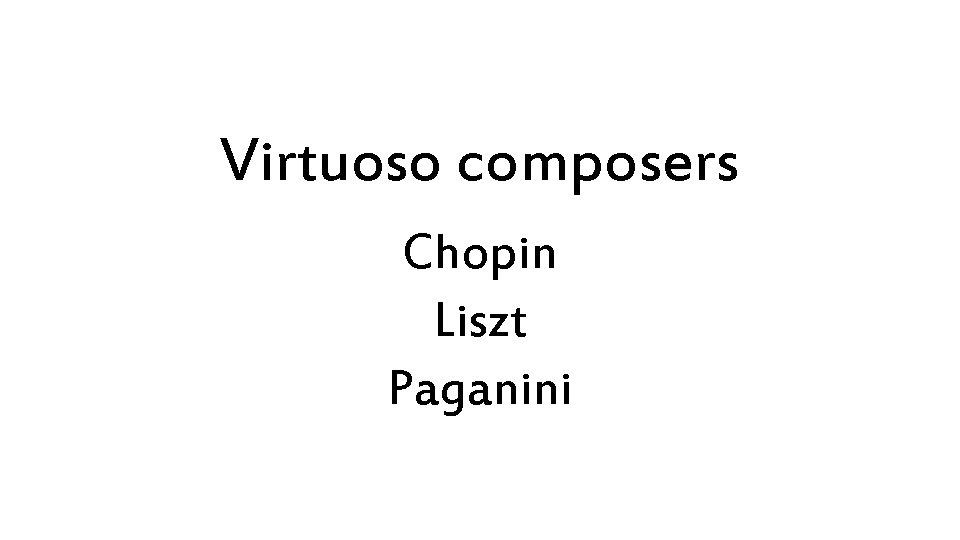 Virtuoso composers Chopin Liszt Paganini