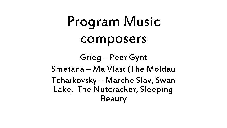 Program Music composers Grieg – Peer Gynt Smetana – Ma Vlast (The Moldau Tchaikovsky