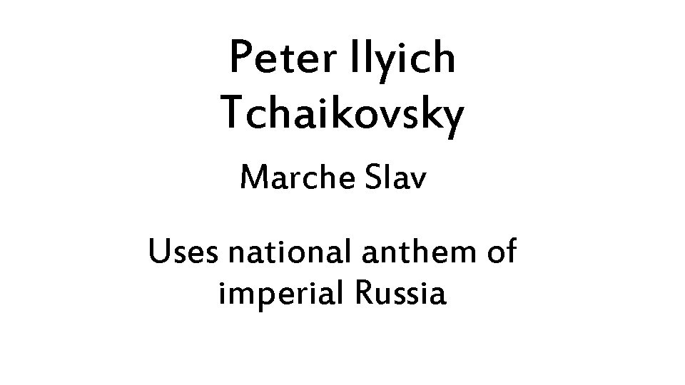 Peter Ilyich Tchaikovsky Marche Slav Uses national anthem of imperial Russia
