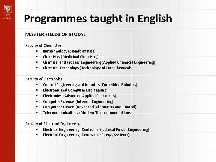 Programmes taught in English MASTER FIELDS OF STUDY: Faculty of Chemistry Biotechnology (Bioinformatics) Chemistry
