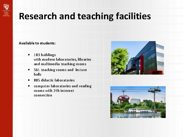 Research and teaching facilities Available to students: 183 buildings with modern laboratories, libraries and