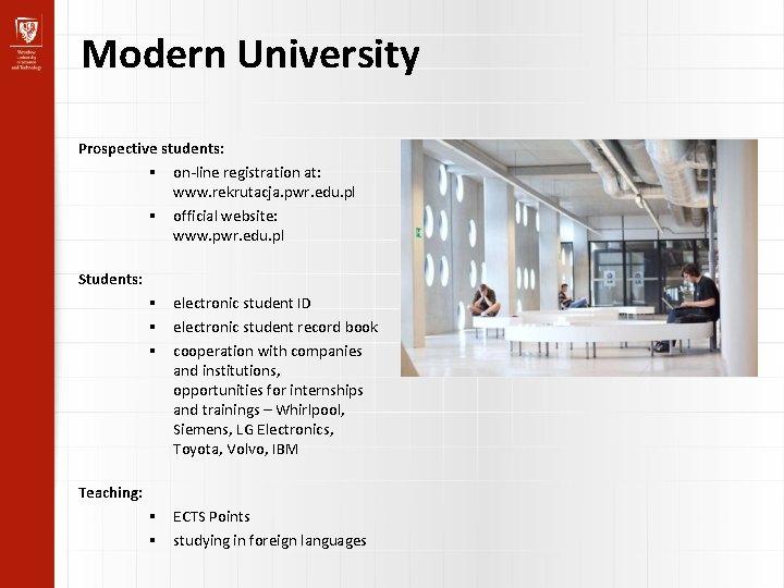 Modern University Prospective students: on-line registration at: www. rekrutacja. pwr. edu. pl official website: