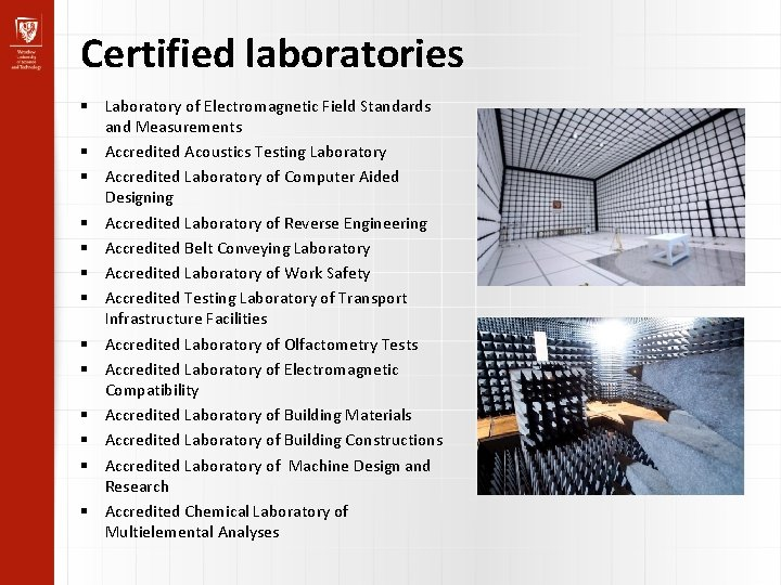 Certified laboratories Laboratory of Electromagnetic Field Standards and Measurements Accredited Acoustics Testing Laboratory Accredited