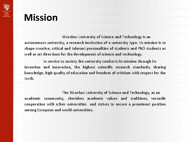 Mission Wrocław University of Science and Technology is an autonomous university, a research institution