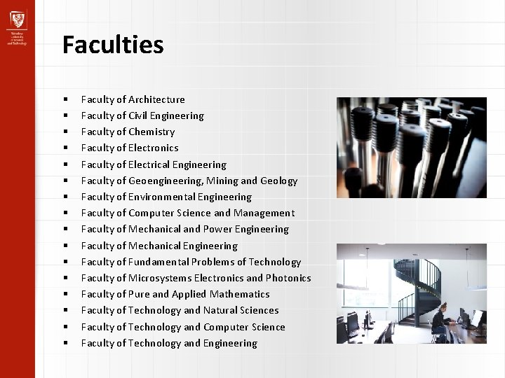 Faculties Faculty of Architecture Faculty of Civil Engineering Faculty of Chemistry Faculty of Electronics