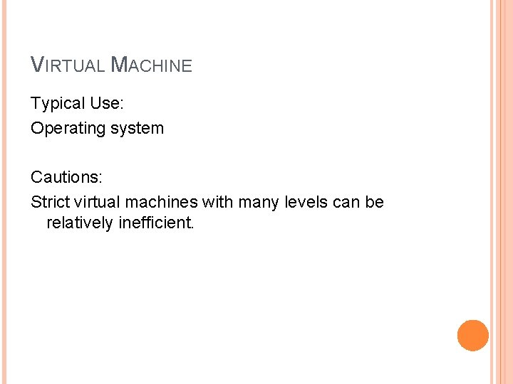 VIRTUAL MACHINE Typical Use: Operating system Cautions: Strict virtual machines with many levels can