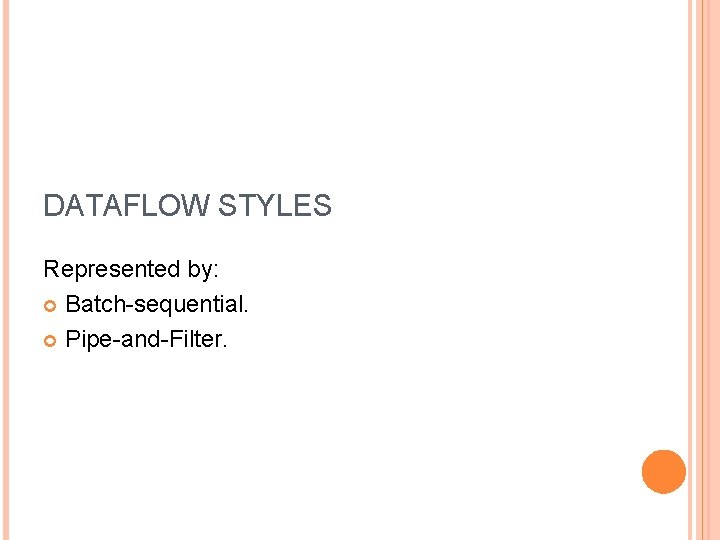 DATAFLOW STYLES Represented by: Batch-sequential. Pipe-and-Filter.