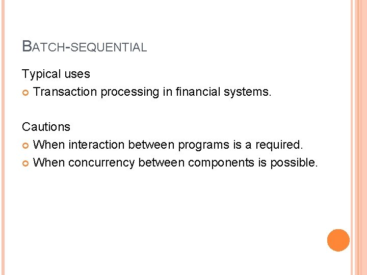 BATCH-SEQUENTIAL Typical uses Transaction processing in financial systems. Cautions When interaction between programs is