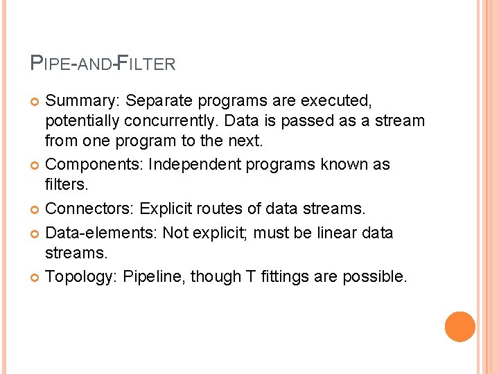 PIPE-AND-FILTER Summary: Separate programs are executed, potentially concurrently. Data is passed as a stream