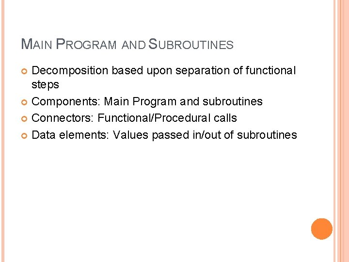 MAIN PROGRAM AND SUBROUTINES Decomposition based upon separation of functional steps Components: Main Program