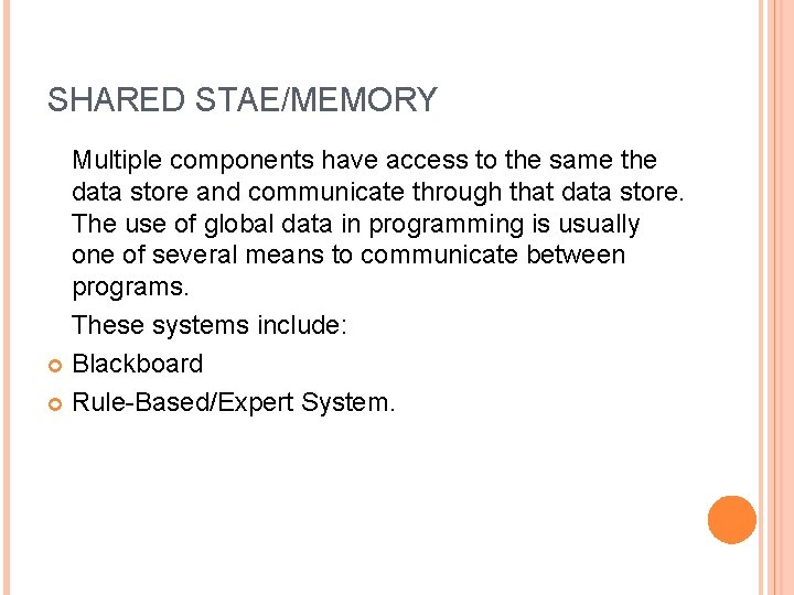 SHARED STAE/MEMORY Multiple components have access to the same the data store and communicate
