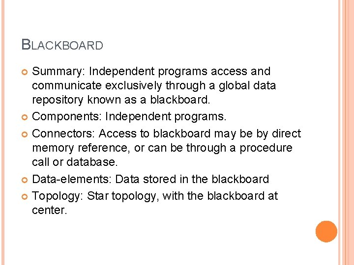 BLACKBOARD Summary: Independent programs access and communicate exclusively through a global data repository known