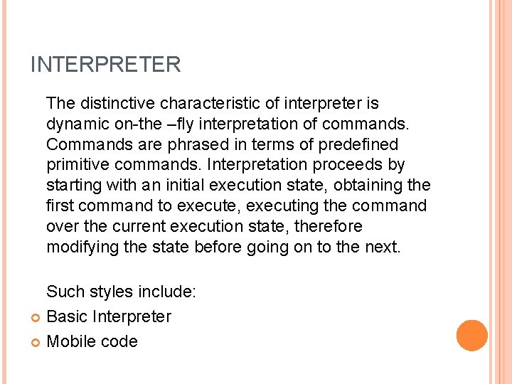 INTERPRETER The distinctive characteristic of interpreter is dynamic on-the –fly interpretation of commands. Commands