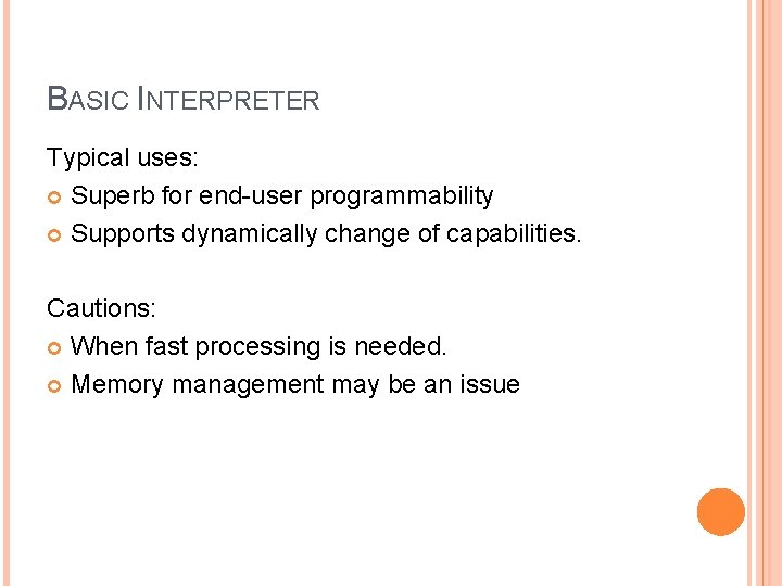 BASIC INTERPRETER Typical uses: Superb for end-user programmability Supports dynamically change of capabilities. Cautions: