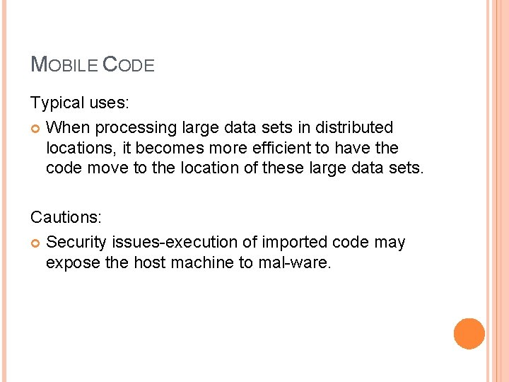 MOBILE CODE Typical uses: When processing large data sets in distributed locations, it becomes