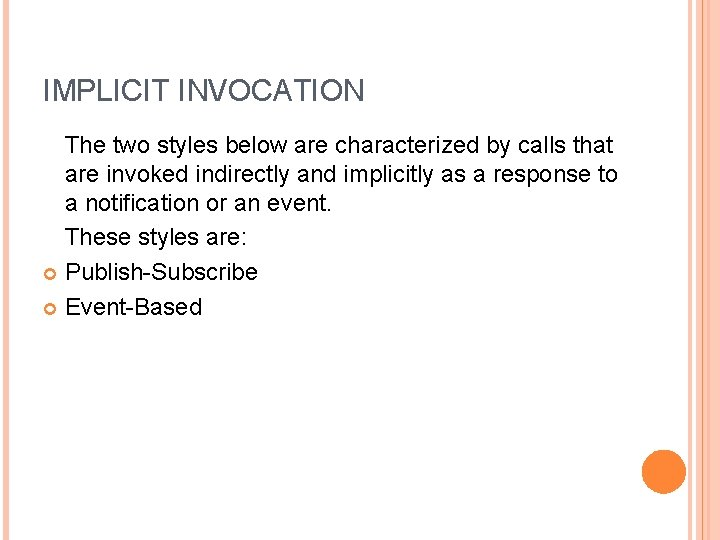 IMPLICIT INVOCATION The two styles below are characterized by calls that are invoked indirectly