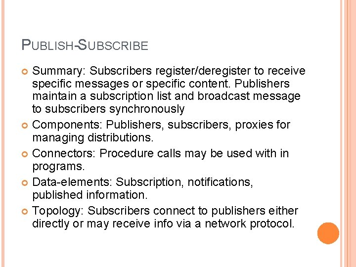 PUBLISH-SUBSCRIBE Summary: Subscribers register/deregister to receive specific messages or specific content. Publishers maintain a