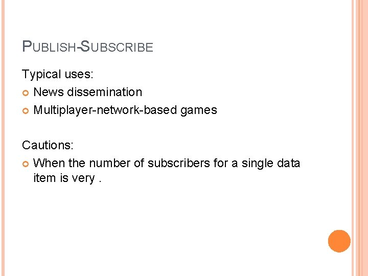 PUBLISH-SUBSCRIBE Typical uses: News dissemination Multiplayer-network-based games Cautions: When the number of subscribers for