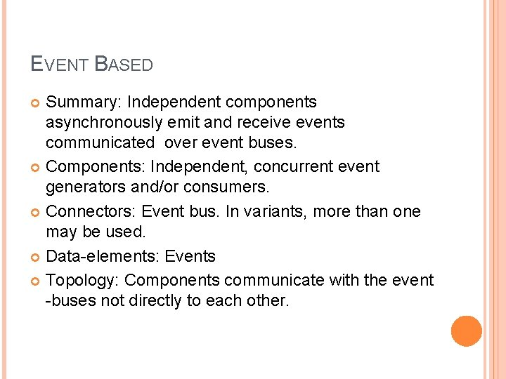 EVENT BASED Summary: Independent components asynchronously emit and receive events communicated over event buses.