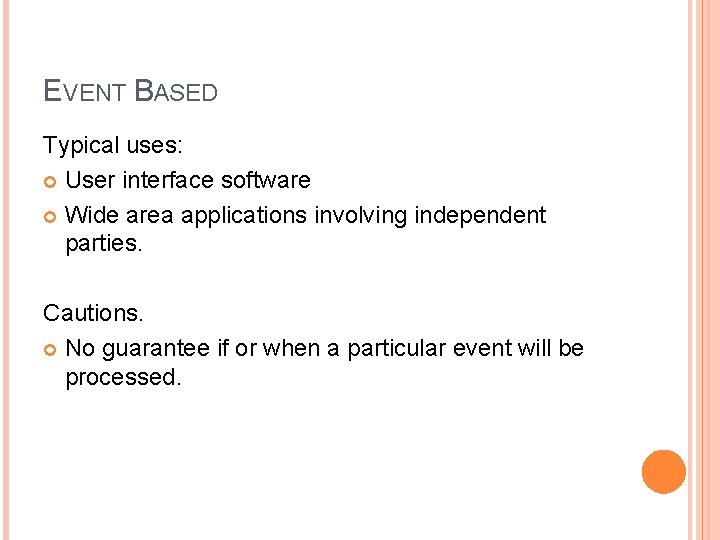 EVENT BASED Typical uses: User interface software Wide area applications involving independent parties. Cautions.