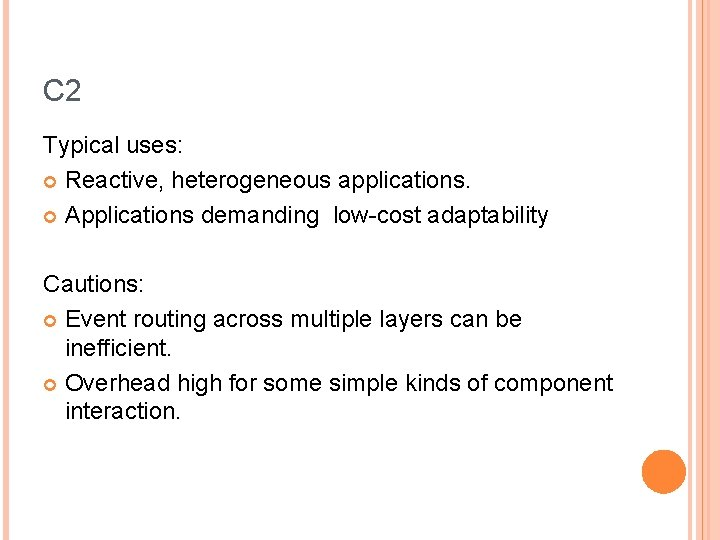 C 2 Typical uses: Reactive, heterogeneous applications. Applications demanding low-cost adaptability Cautions: Event routing