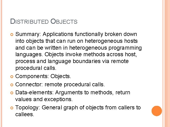 DISTRIBUTED OBJECTS Summary: Applications functionally broken down into objects that can run on heterogeneous