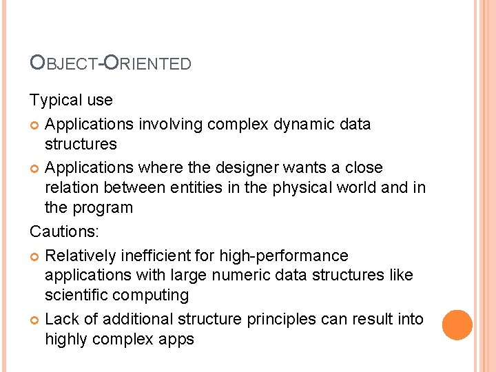 OBJECT-ORIENTED Typical use Applications involving complex dynamic data structures Applications where the designer wants