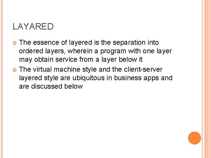 LAYARED The essence of layered is the separation into ordered layers, wherein a program