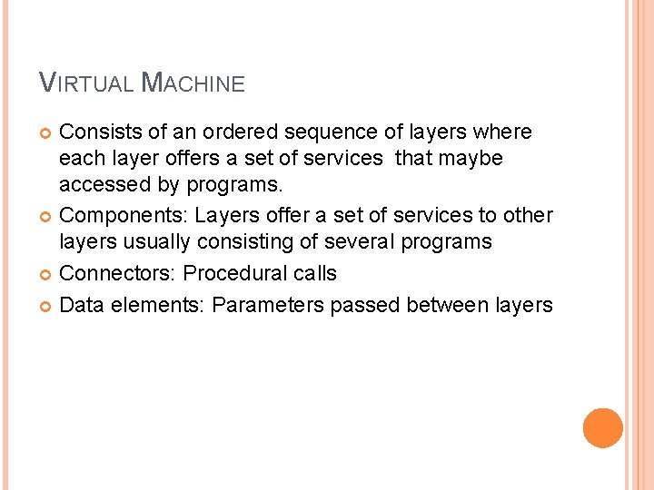 VIRTUAL MACHINE Consists of an ordered sequence of layers where each layer offers a