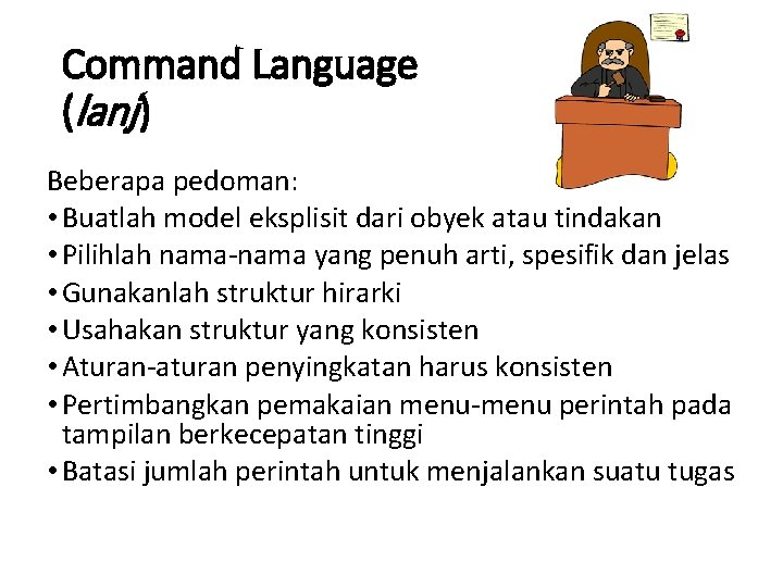 Command Language (lanj) Beberapa pedoman: • Buatlah model eksplisit dari obyek atau tindakan •