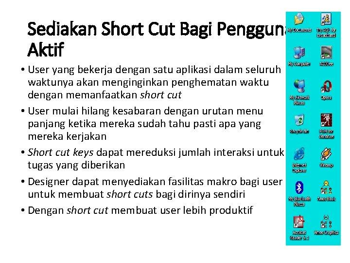 Sediakan Short Cut Bagi Pengguna Aktif • User yang bekerja dengan satu aplikasi dalam