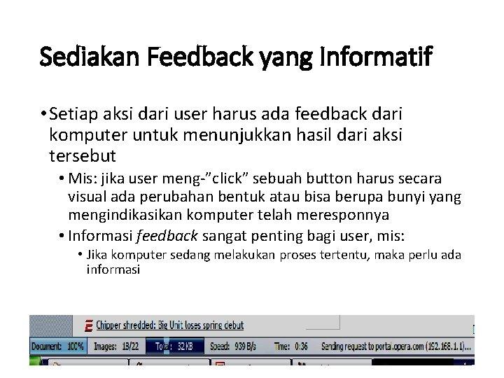 Sediakan Feedback yang Informatif • Setiap aksi dari user harus ada feedback dari komputer