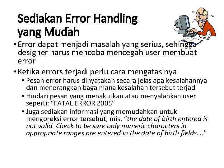 Sediakan Error Handling yang Mudah • Error dapat menjadi masalah yang serius, sehingga designer
