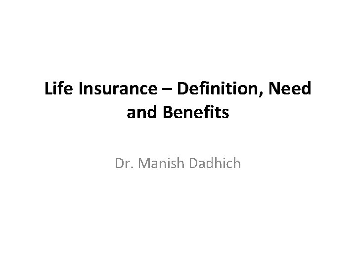 Life Insurance – Definition, Need and Benefits Dr. Manish Dadhich