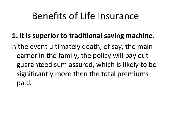 Benefits of Life Insurance 1. It is superior to traditional saving machine. In the